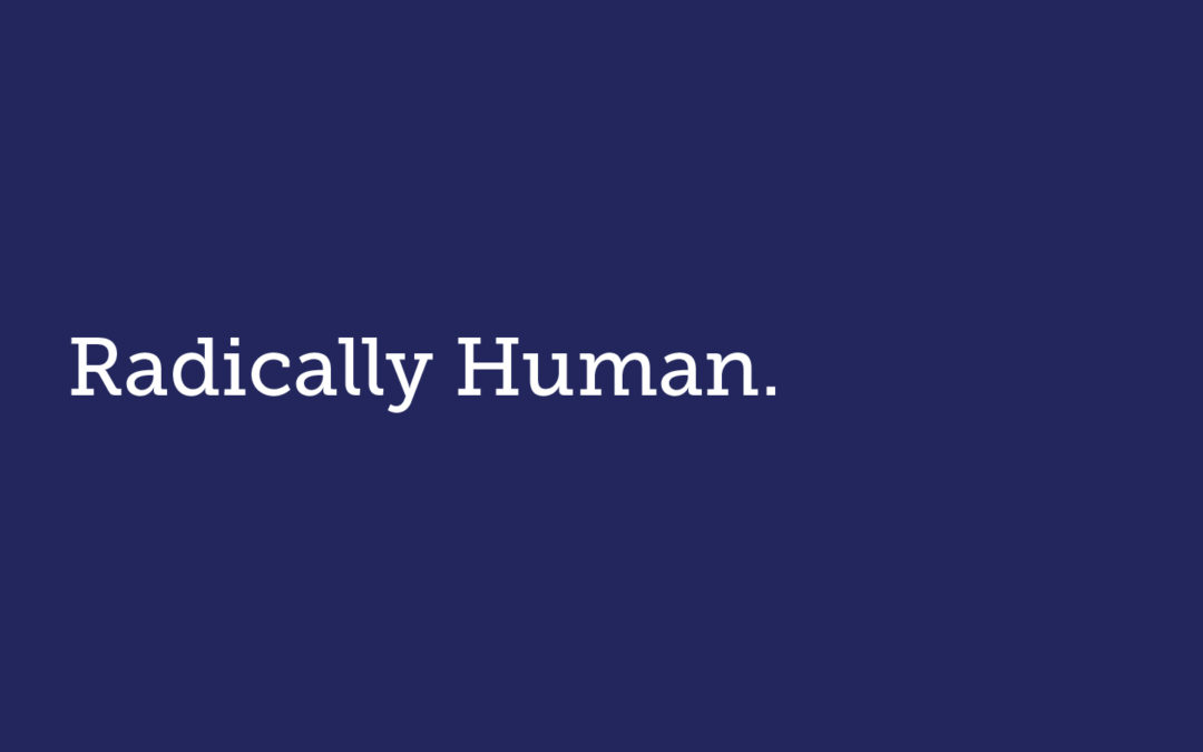 Radically Human