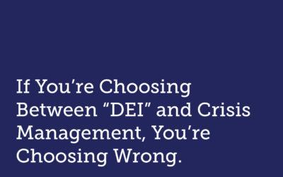 "If You're Choosing Between ""DEI"" and Crisis Management, You're Choosing Wrong."