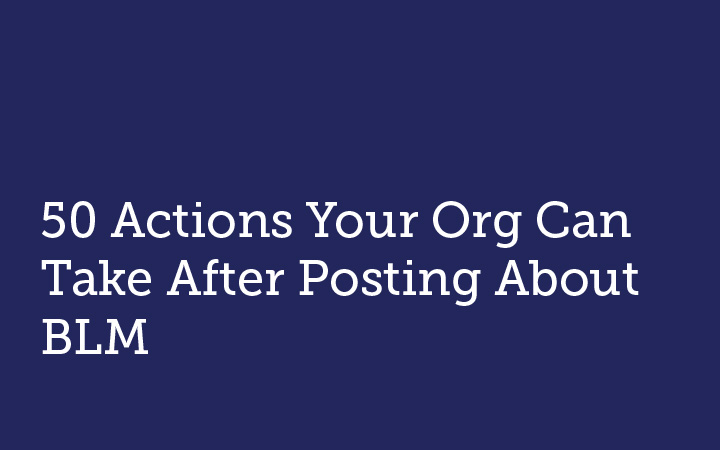 50 Actions Your Org Can Take After Posting About BLM