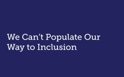 We Can't Populate Our Way to Inclusion: Relationships are the Building Blocks of Inclusive Culture