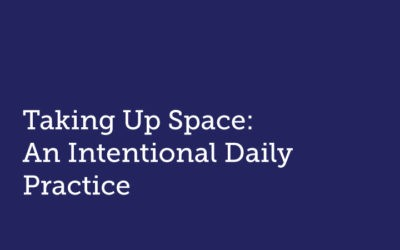 Taking Up Space:  An Intentional Daily Practice