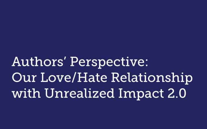 Authors' Perspective:  Our Love/Hate Relationship with Unrealized Impact 2.0